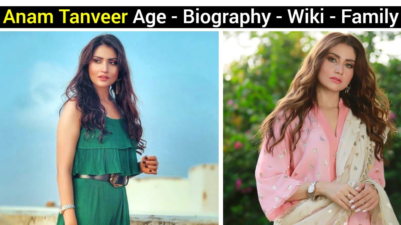 Anam Tanveer Age - Biography - Wiki - Family