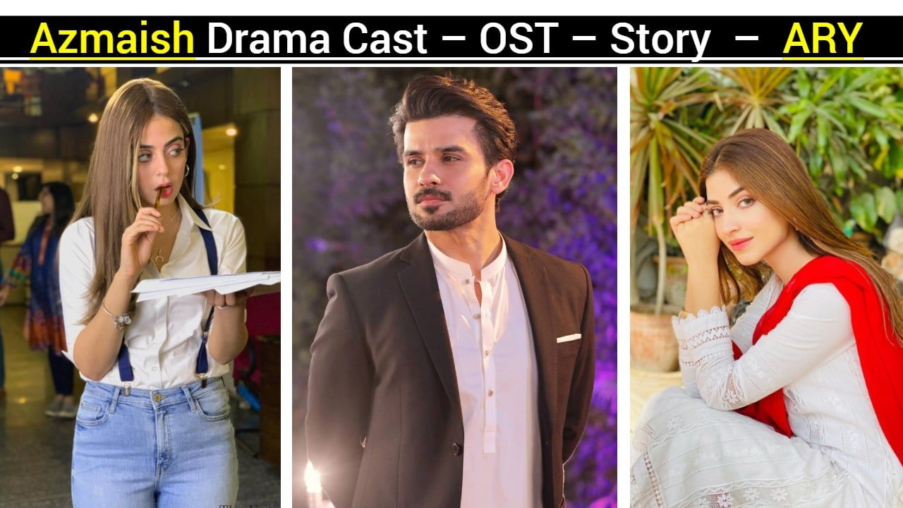 Azmaish Drama Cast – OST – Story