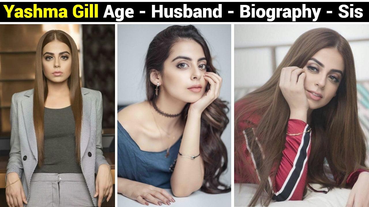 Yashma Gill Age - Husband - Biography - Sister - Family