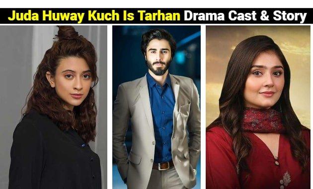 Juda Huway Kuch Is Tarhan Drama Cast - Story - Timing-ost